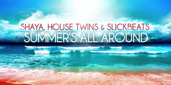 Shaya, HouseTwins & Slick Beats - Summer's All Around